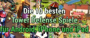 Kostenlos: Die 10 besten Tower Defense Spiele Apps für Android, iPhone und iPad